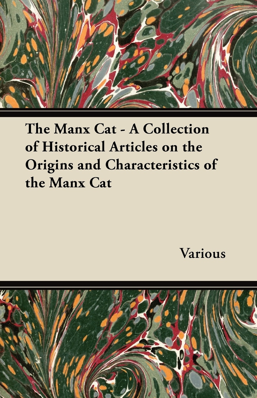 Various The Manx Cat - A Collection of Historical Articles on the Origins and Characteristics