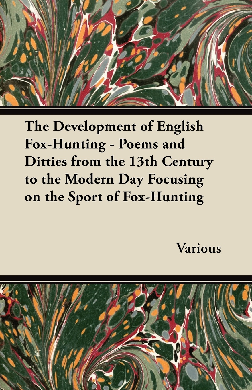 Various The Development of English Fox-Hunting - Poems and Ditties from the 13th Century to the Modern Day Focusing on the Sport of Fox-Hunting the fox and the star