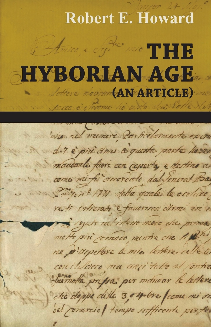 Robert E. Howard The Hyborian Age (An Article) howard robert ervin the hyborian age