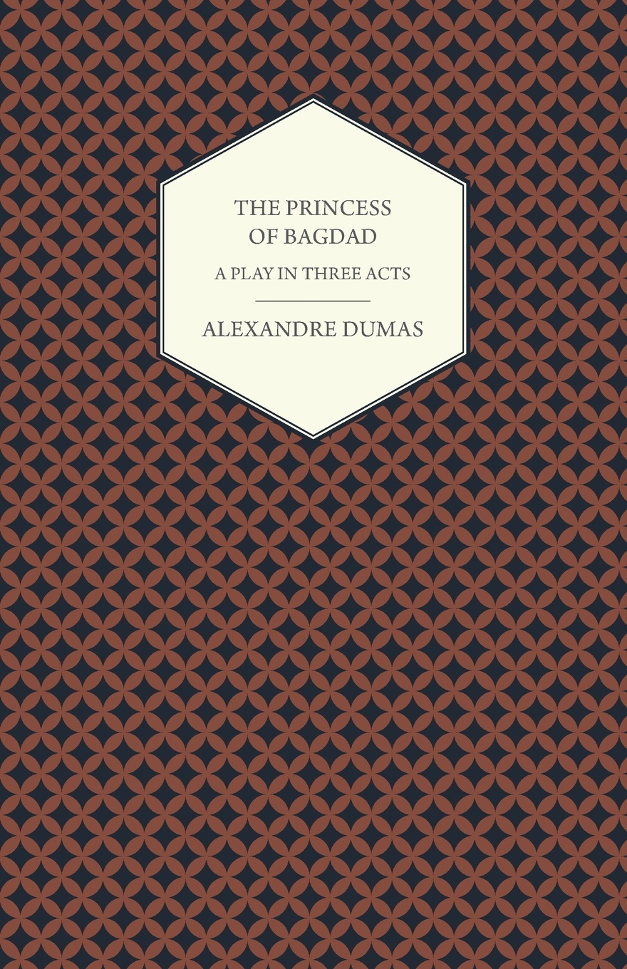 Александр Дюма The Princess of Bagdad - A Play in Three Acts edmund wilson the little blue light a play in three acts