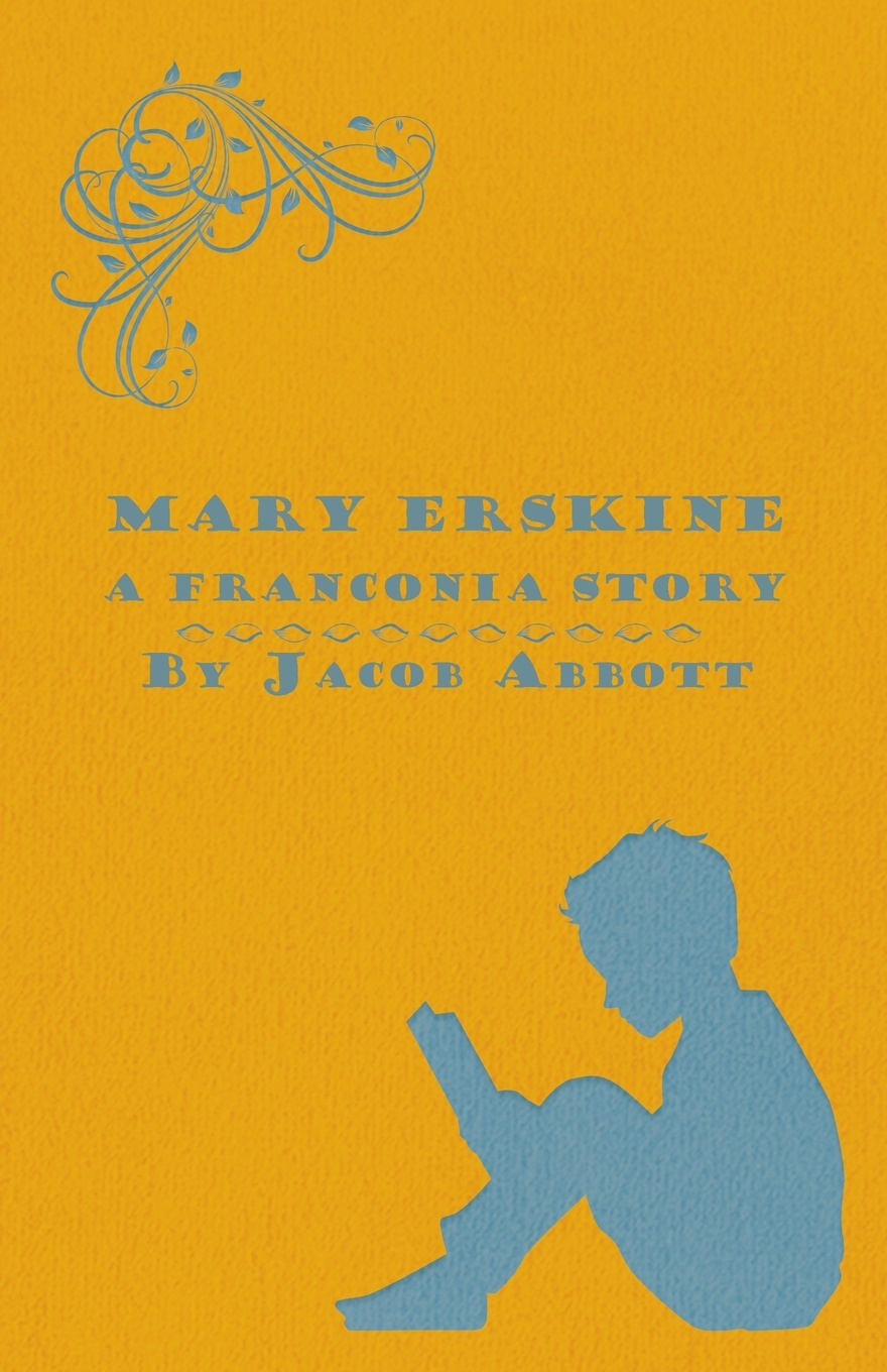 Jacob Abbott Mary Erskine - A Franconia Story mary coghill designed to fade