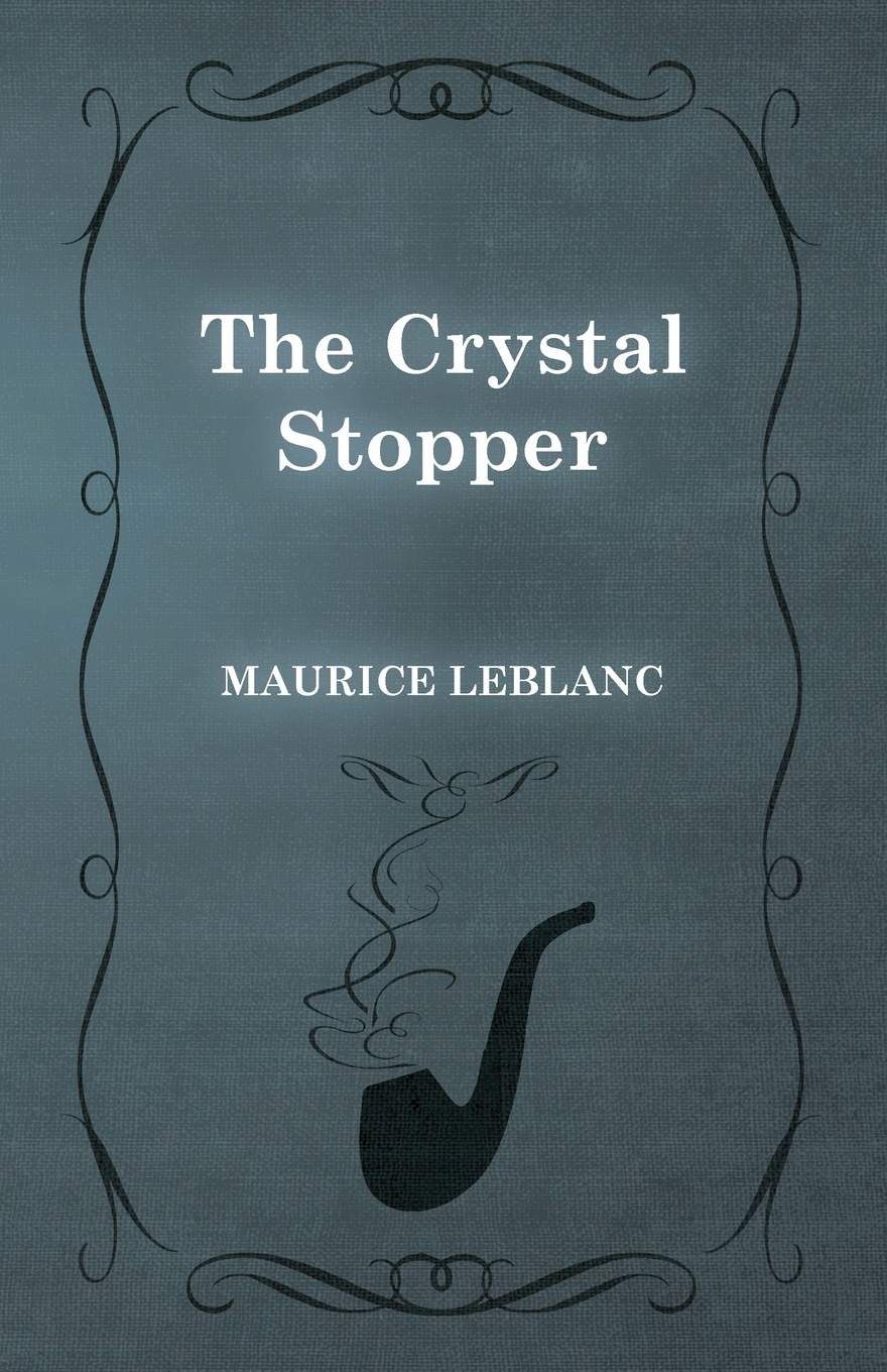 Maurice Leblanc The Crystal Stopper