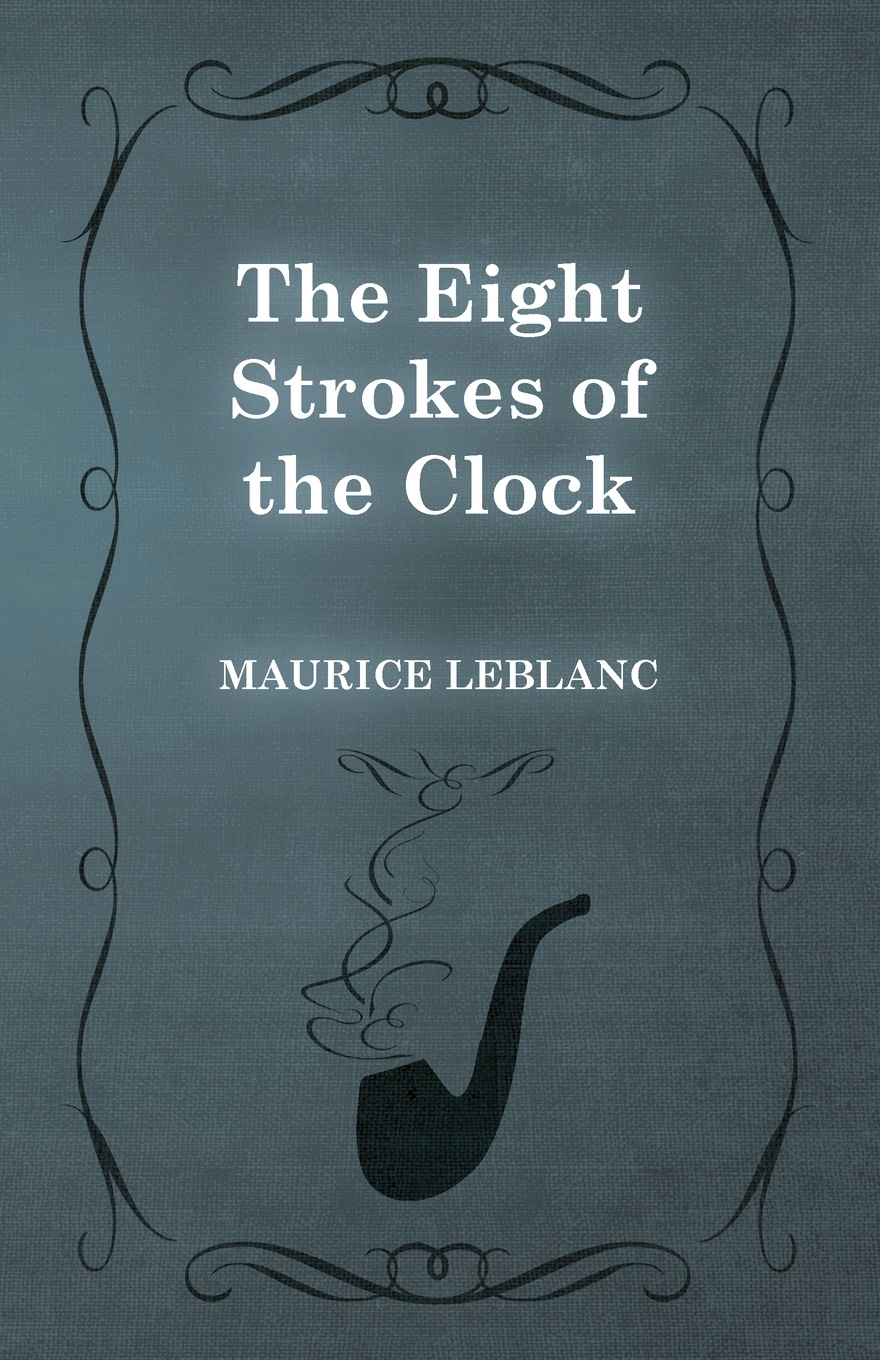 Maurice Leblanc The Eight Strokes of the Clock