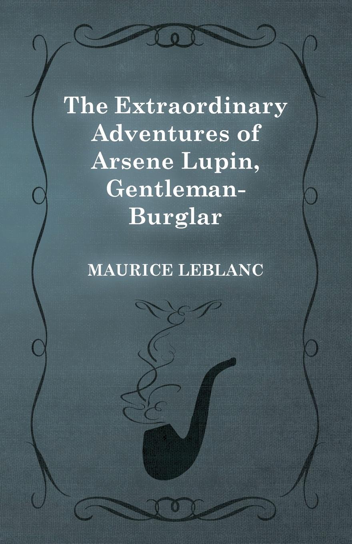 Maurice Leblanc The Extraordinary Adventures of Arsene Lupin, Gentleman-Burglar