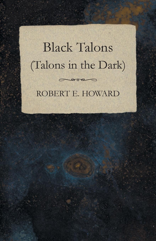 Robert E. Howard Black Talons (Talons in the Dark) недорого
