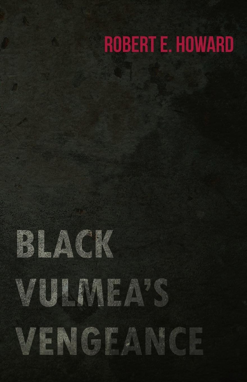 Robert E. Howard Black Vulmea's Vengeance недорого