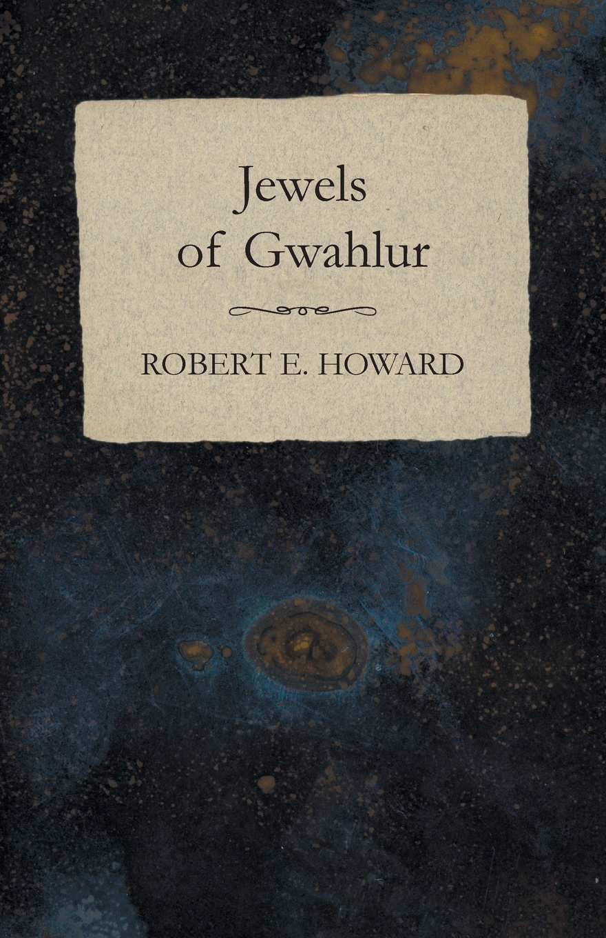 Robert E. Howard Jewels of Gwahlur howard robert ervin the hyborian age