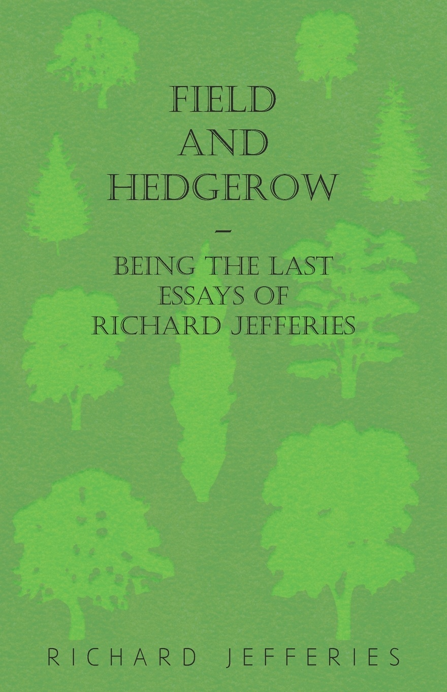 Richard Jefferies Field and Hedgerow - Being the Last Essays of Richard Jefferies dinah jefferies teekasvataja naine