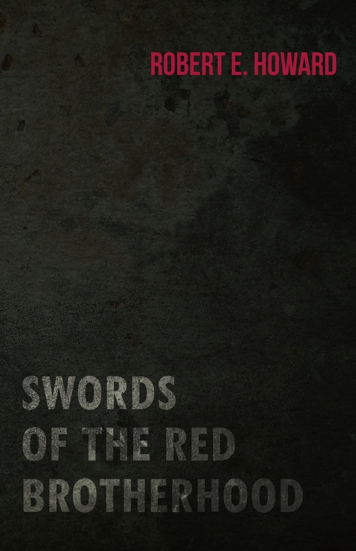 Robert E. Howard Swords of the Red Brotherhood недорого