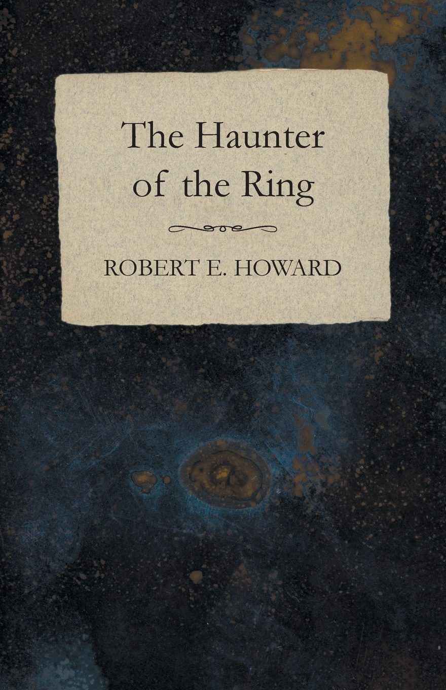 Robert E. Howard The Haunter of the Ring howard robert ervin the hyborian age