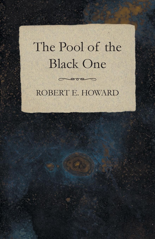 Robert E. Howard The Pool of the Black One недорого