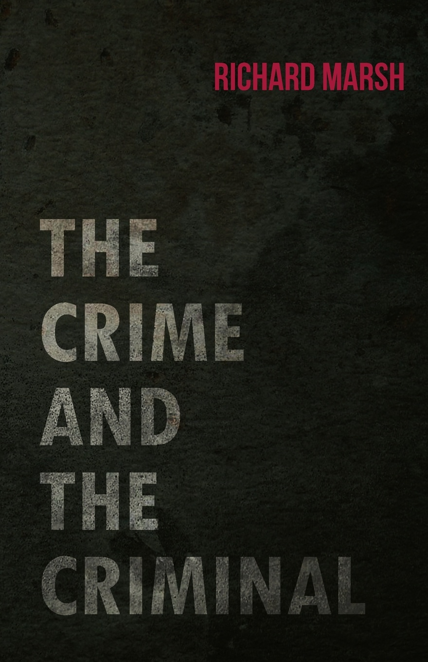 Richard Marsh The Crime and the Criminal marsh richard the chase of the ruby