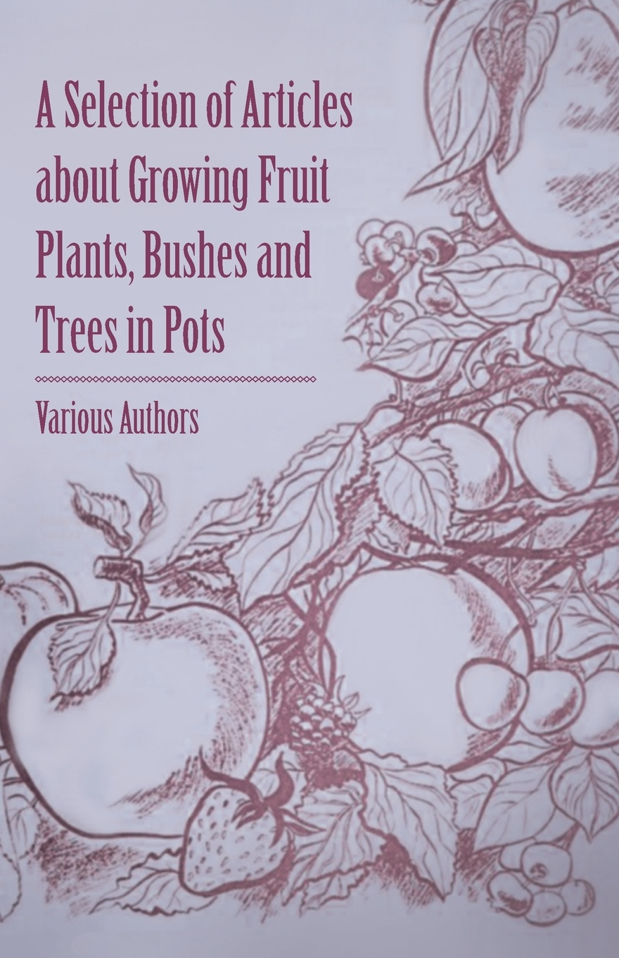 Various A Selection of Articles about Growing Fruit Plants, Bushes and Trees in Pots fruit