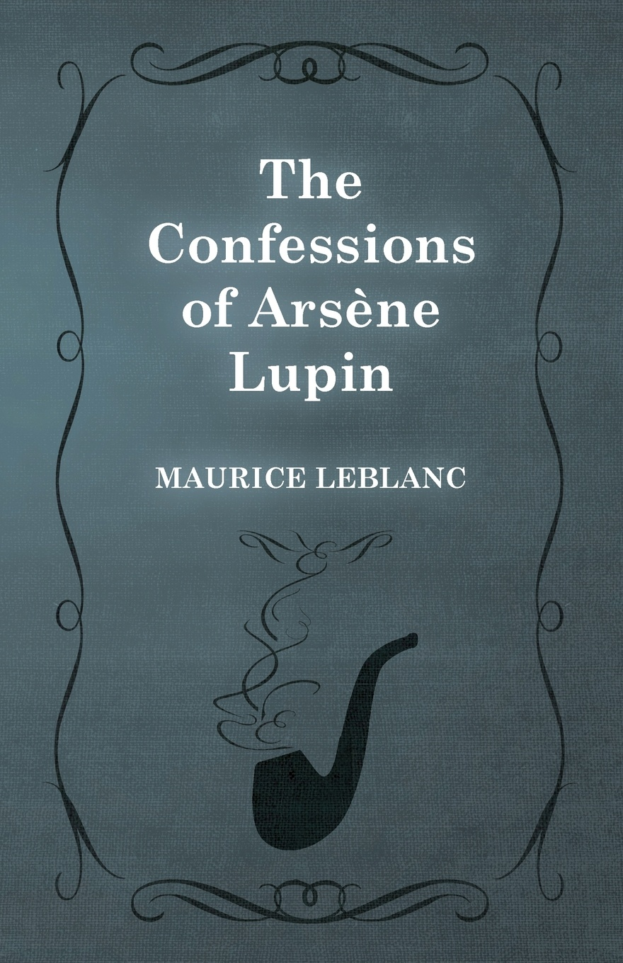 Maurice Leblanc The Confessions of Arsene Lupin