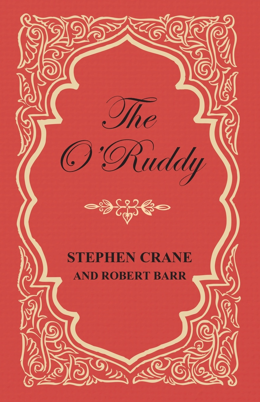 Robert Barr, Stephen Crane The O'Ruddy barr robert the o ruddy a romance