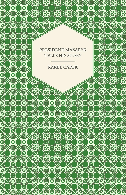 Karel Čapek President Masaryk Tells His Story karel čapek kritika slov