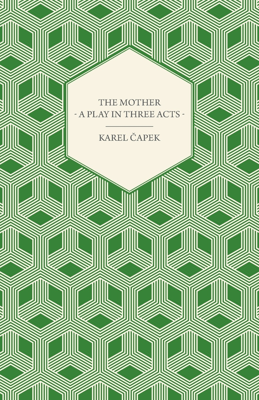 Karel Čapek The Mother - A Play in Three Acts karel čapek kritika slov