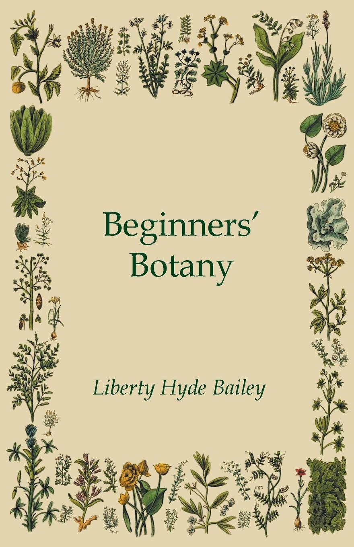 Liberty Hyde Bailey Beginners Botany