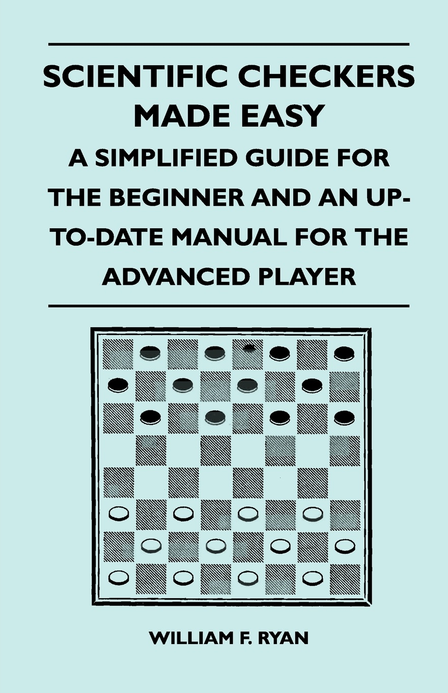 William F. Ryan Scientific Checkers Made Easy - A Simplified Guide For The Beginner And An Up-To-Date Manual Advanced Player