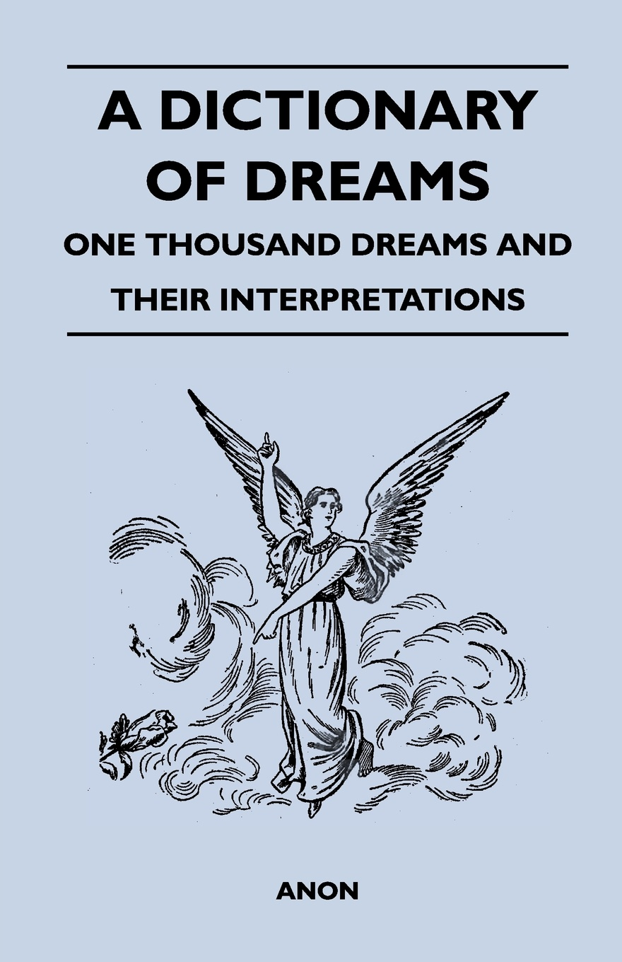 Anon A Dictionary of Dreams - One Thousand and Their Interpretations
