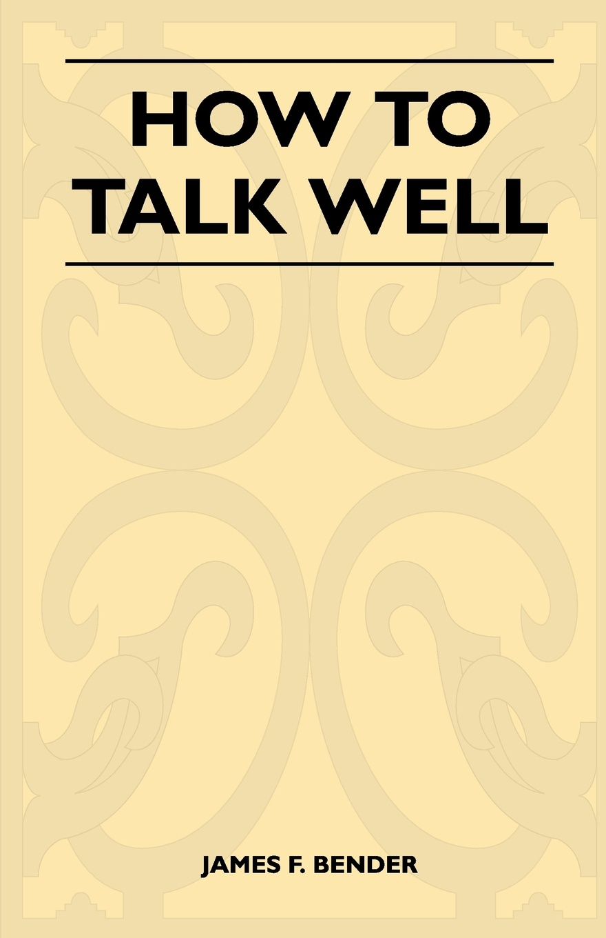 James F. Bender How to Talk Well