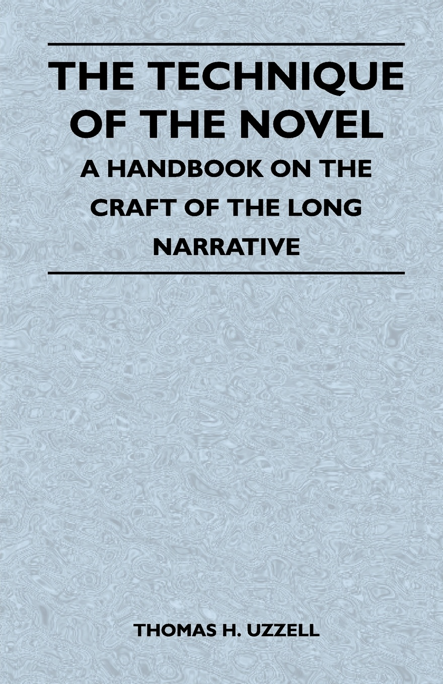 Thomas H. Uzzell The Technique of the Novel - A Handbook on the Craft of the Long Narrative k h spencer pickett the internal auditing handbook
