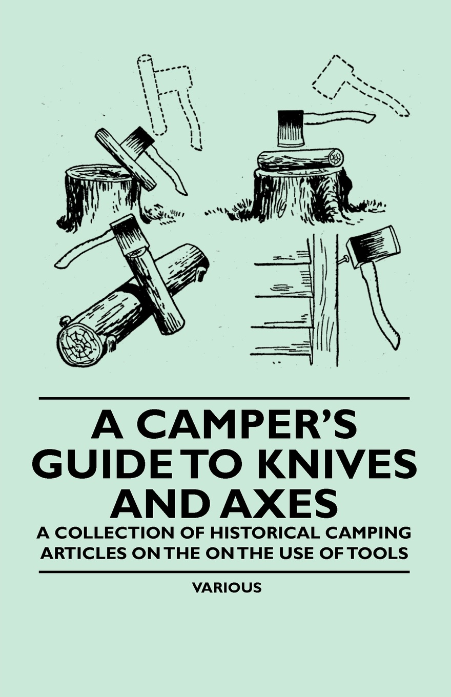 Various A Camper's Guide to Knives and Axes - A Collection of Historical Camping Articles on the on the Use of Tools the galleries of the louvre two historical articles from guide books to paris