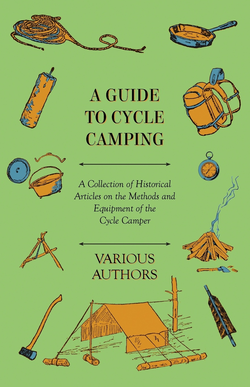 Various A Guide to Cycle Camping - A Collection of Historical Articles on the Methods and Equipment of the Cycle Camper the galleries of the louvre two historical articles from guide books to paris
