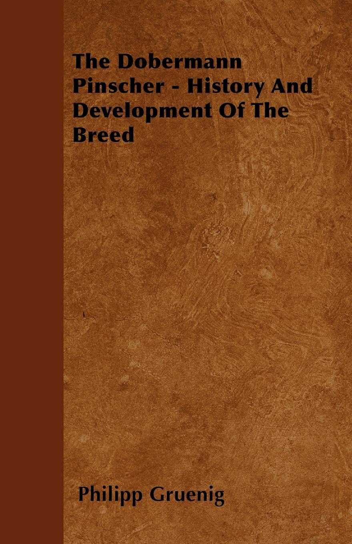 Philipp Gruenig The Dobermann Pinscher - History And Development Of The Breed