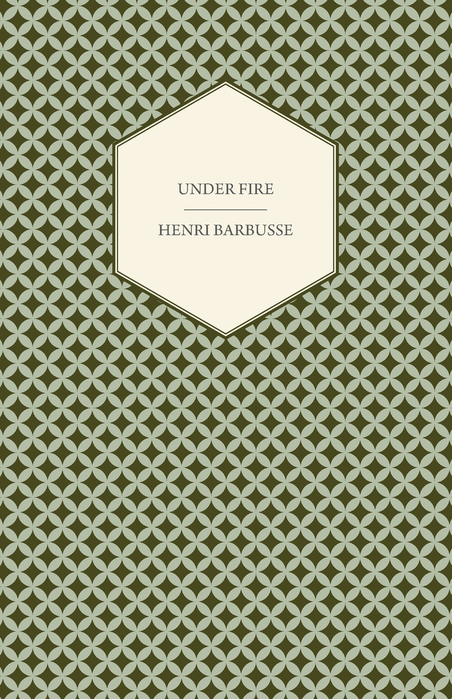 Henri Barbusse Under Fire - The Story of a Squad henri barbusse the inferno
