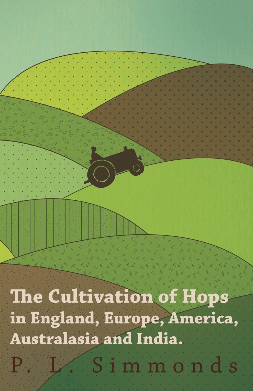P. L. Simmonds The Cultivation of Hops in England, Europe, America, Australasia and India.