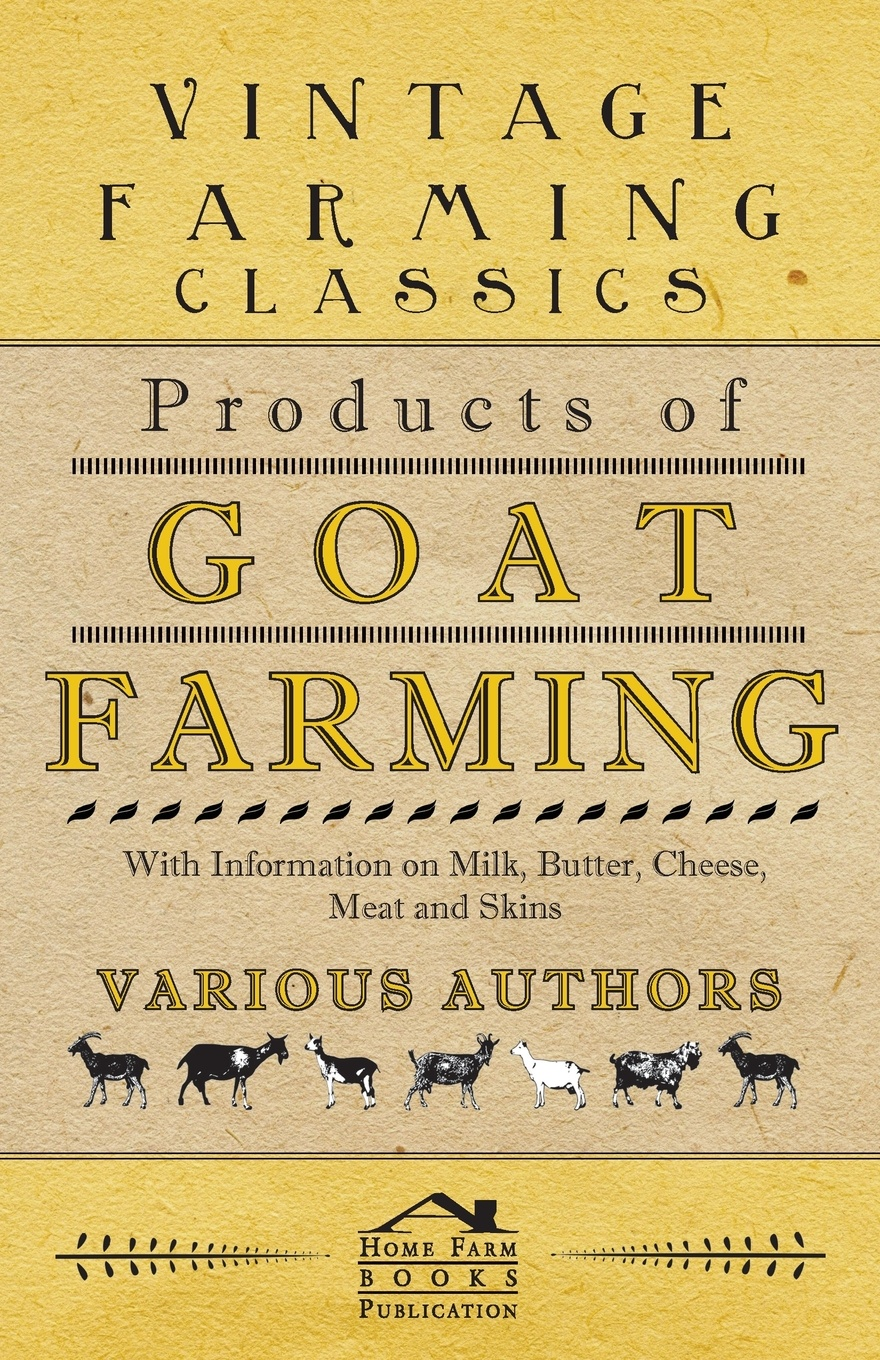 купить Various Products of Goat Farming - With Information on Milk, Butter, Cheese, Meat and Skins по цене 3589 рублей