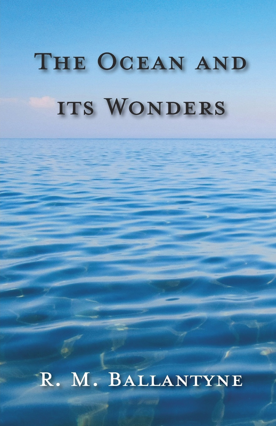 R. M. Ballantyne The Ocean And Its Wonders