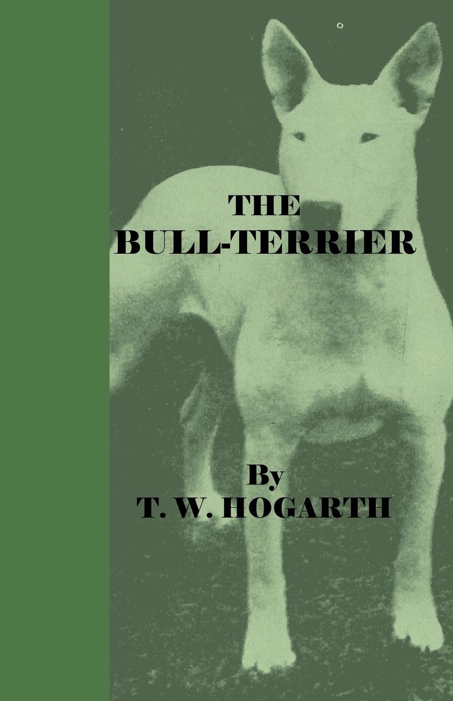 T. W. Hogarth The Bull-Terrier w hogarth w hogarth s zeichnungen vol 1 mit der vollstandigen erklarung derselben classic reprint