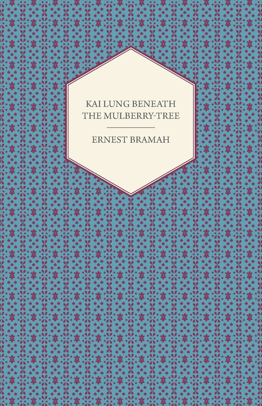 Ernest Bramah Kai Lung Beneath the Mulberry-Tree