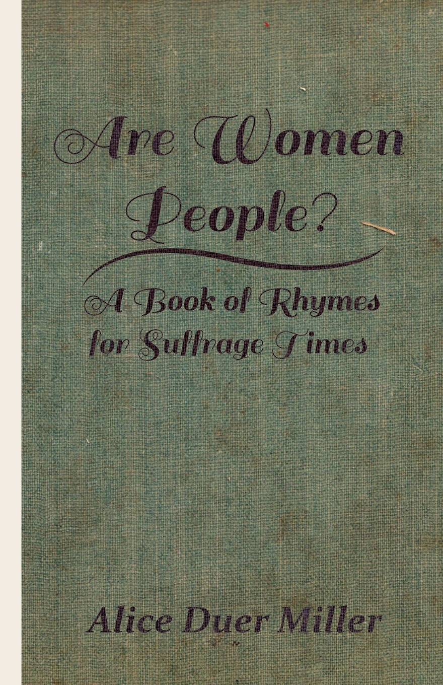 Alice Duer Miller Are Women People? - A Book of Rhymes for Suffrage Times