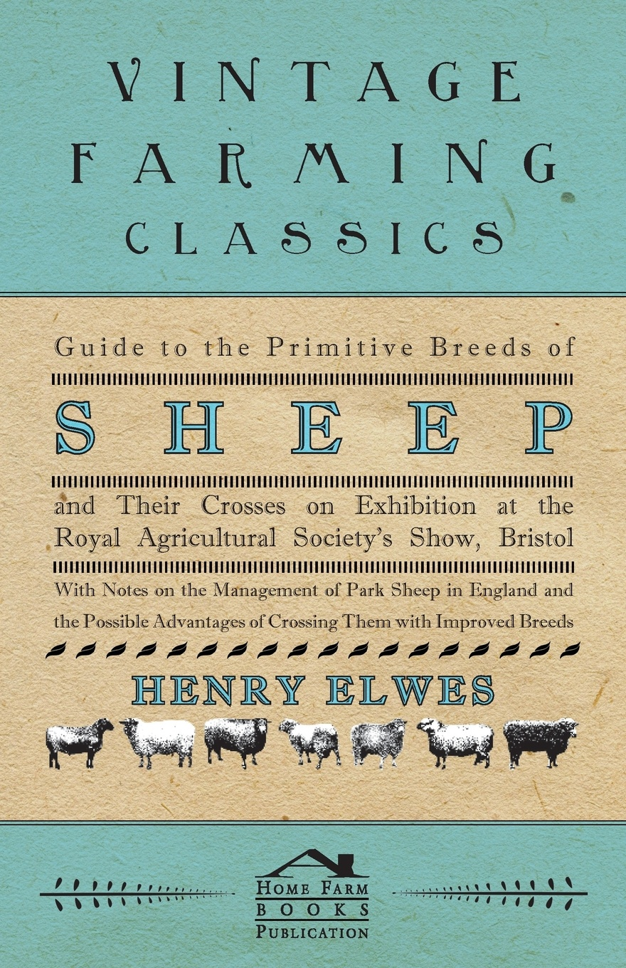 Henry Elwes Guide To The Primitive Breeds Of Sheep And Their Crosses On Exhibition At The Royal Agricultural Society's Show, Bristol 1913 - With Notes On The Management Of Park Sheep In England And The Possible Advantages Of Crossing Them With Improved Breeds fasciolosis in sheep