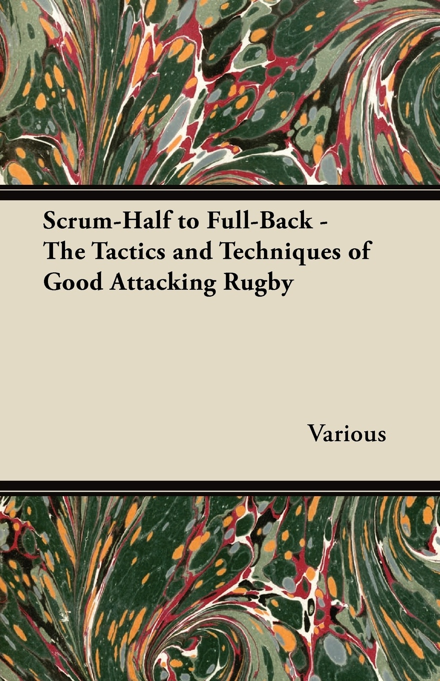 Фото - Various Scrum-Half to Full-Back - The Tactics and Techniques of Good Attacking Rugby contrast lace keyhole back blouse