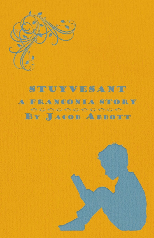 Jacob Abbott Stuyvesant - A Franconia Story abbott jacob darius the great