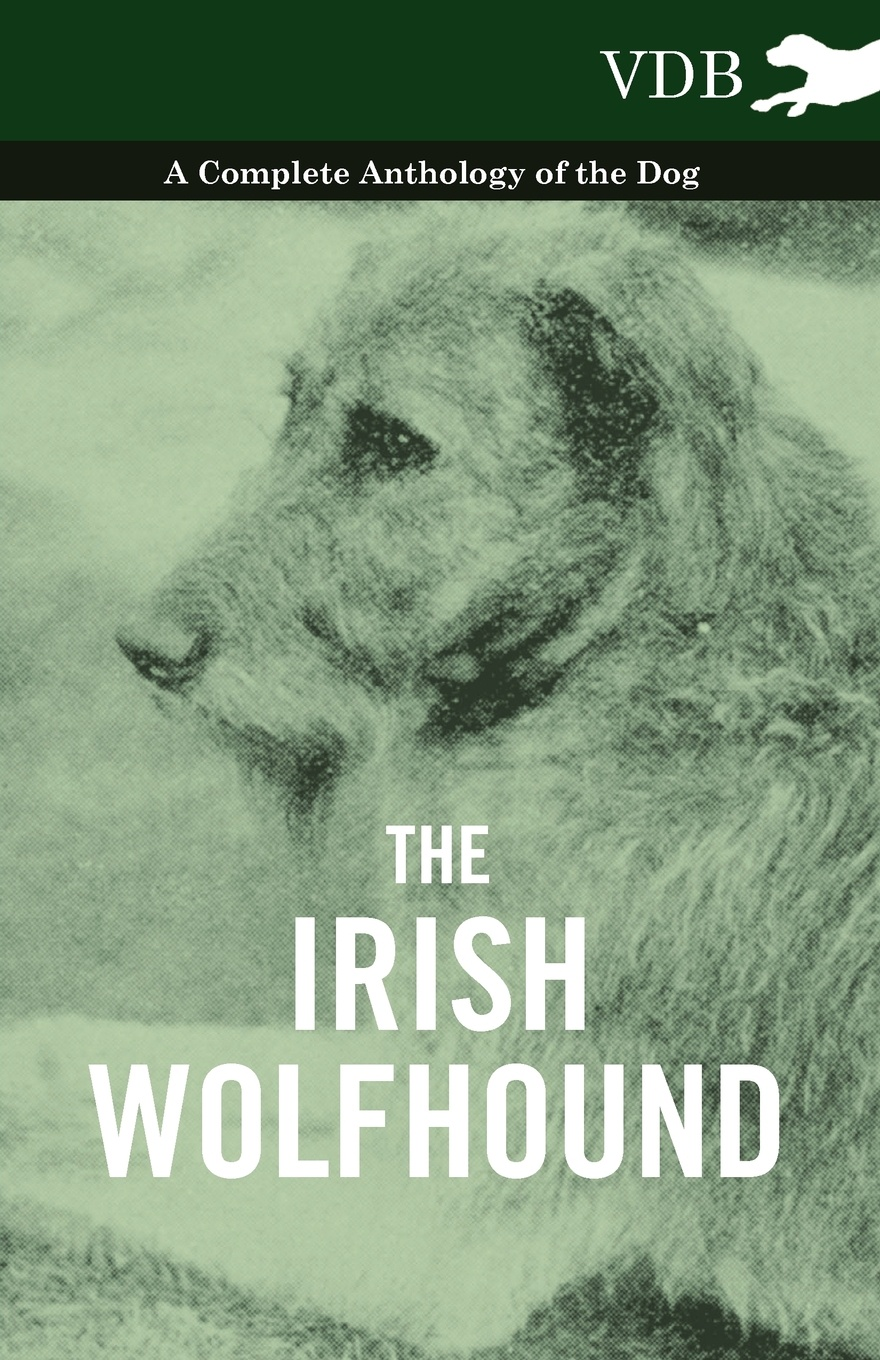 Various The Irish Wolfhound - A Complete Anthology of the Dog