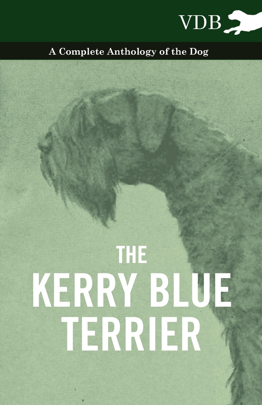 Various The Kerry Blue Terrier - A Complete Anthology of the Dog