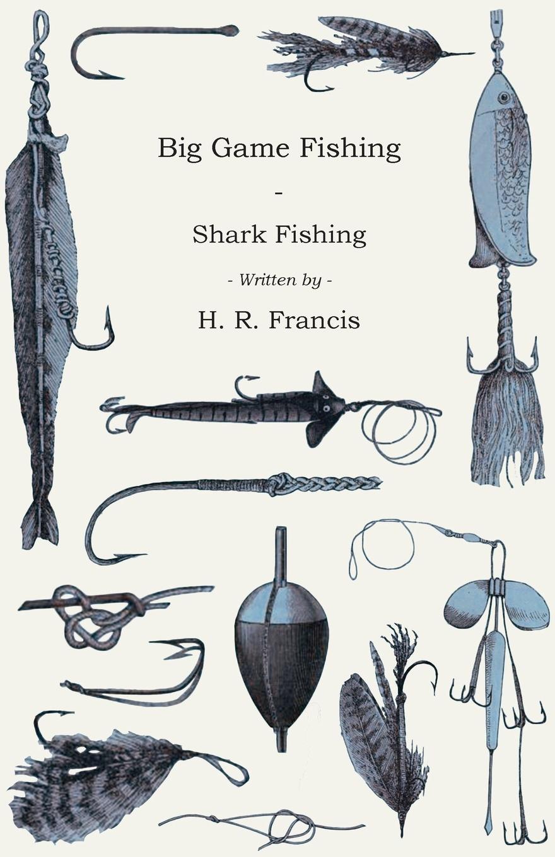 H. R. Francis Big Game Fishing - Shark Fishing