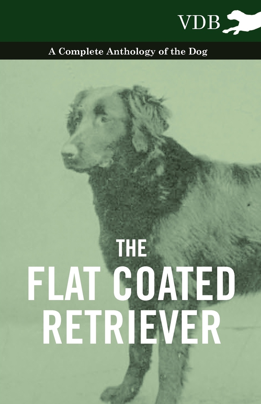 Various The Flat Coated Retriever - A Complete Anthology of the Dog