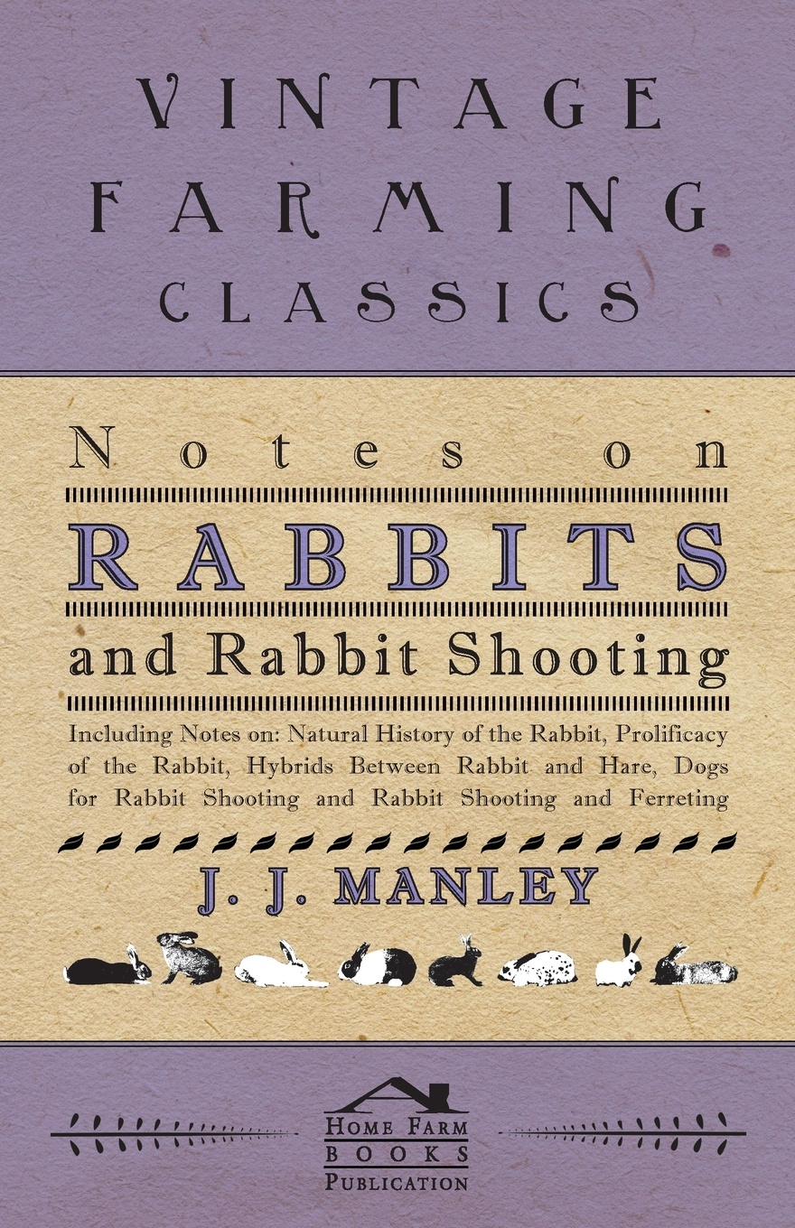 J. J. Manley Notes On Rabbits And Rabbit Shooting - Including Notes On. Natural History Of The Rabbit, Prolificacy Of The Rabbit, Hybrids Between Rabbit And Hare, Dogs For Rabbit Shooting And Rabbit Shooting And Ferreting rabbit and bear attack of the snack