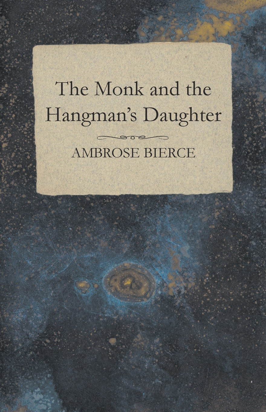 Ambrose Bierce The Monk and the Hangman's Daughter hangman