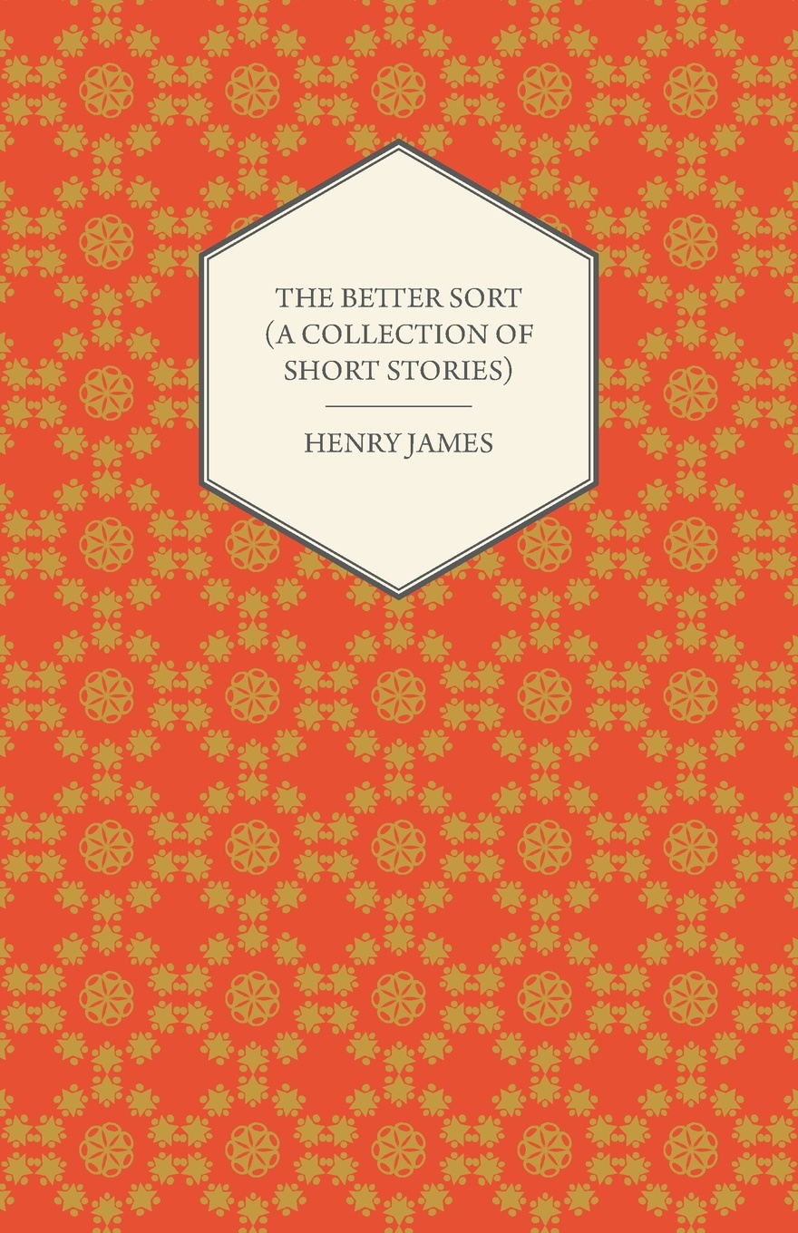 Henry James The Better Sort (a Collection of Short Stories) james h the turn of the screw and other stories