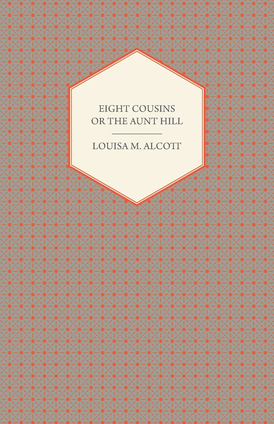 Louisa May Alcott Eight Cousins or the Aunt Hill alcott l m eight cousins