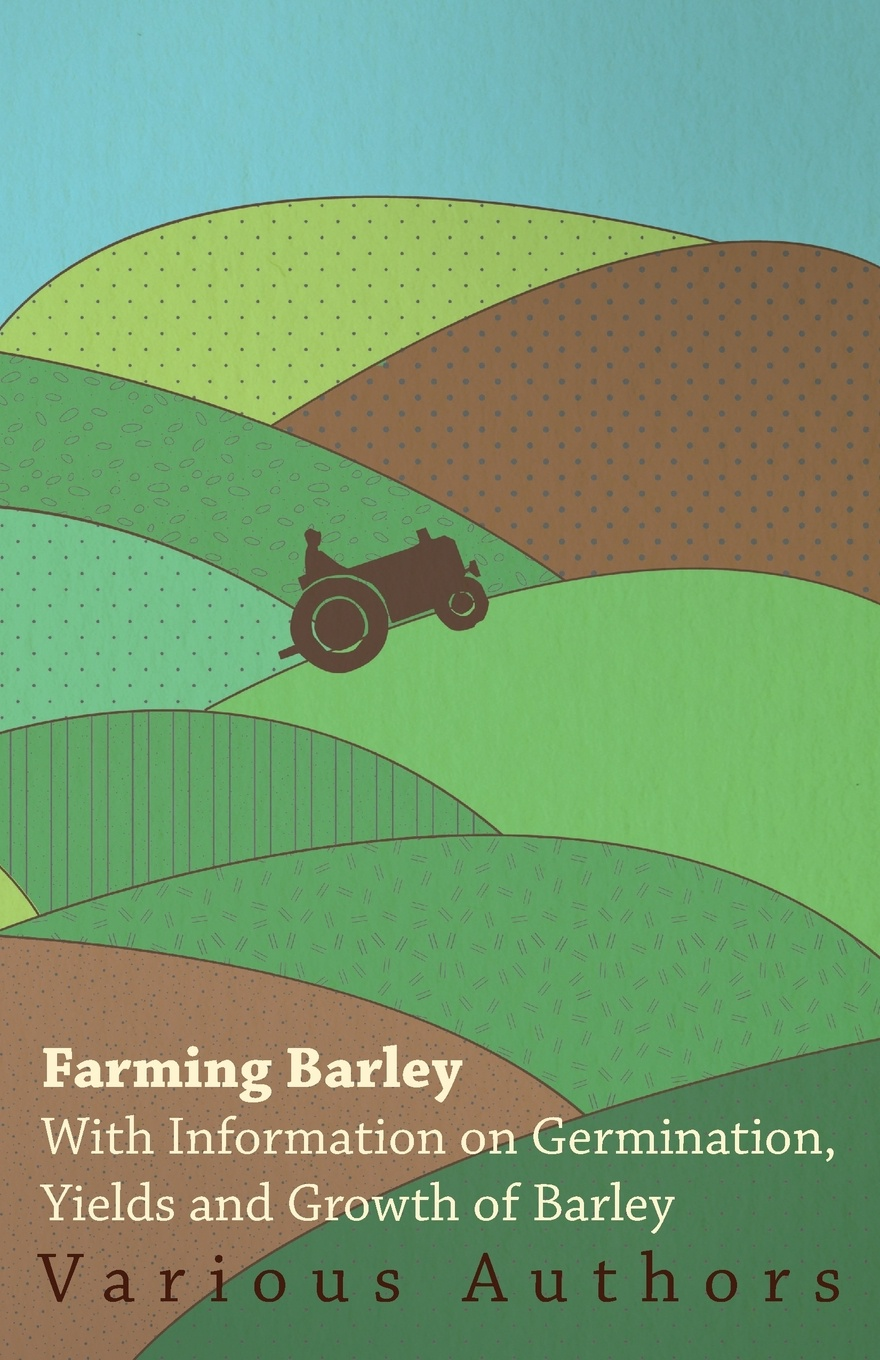 Фото - Various Farming Barley - With Information on Germination, Yields and Growth of Barley barley