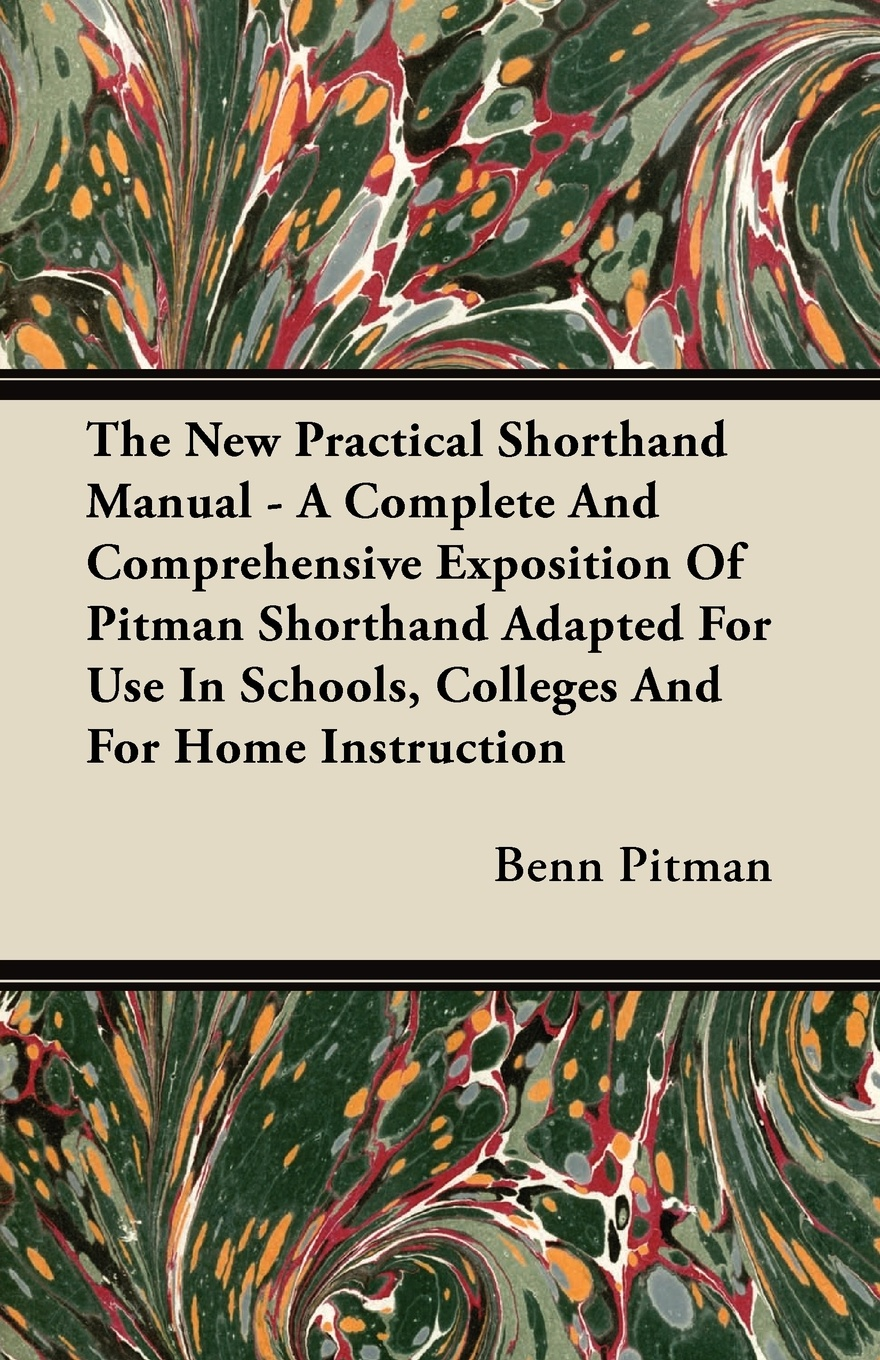 Benn Pitman The New Practical Shorthand Manual - A Complete And Comprehensive Exposition Of Adapted For Use In Schools, Colleges Home Instruction