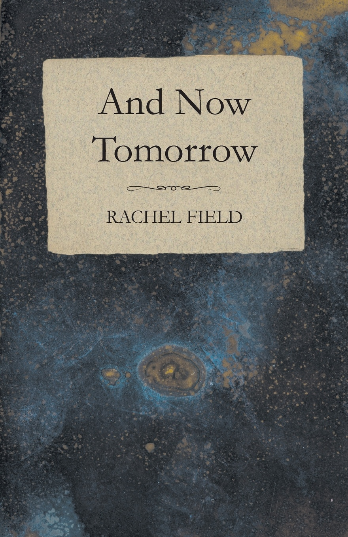 Rachel Field And Now Tomorrow